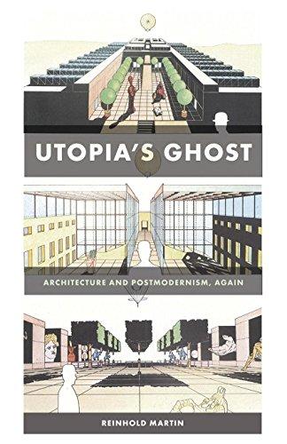 Utopia's Ghost: Architecture and Postmodernism, Again por Reinhold Martin
