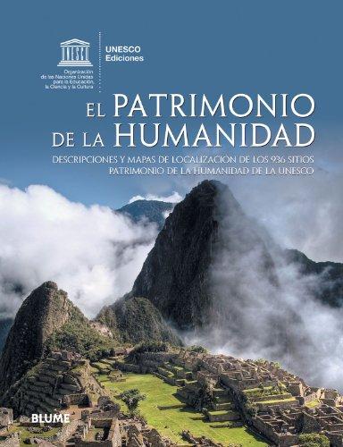 El Patrimonio de la humanidad: Descripciones y mapas de localización de los 890 sitios Patrimonio de la humanidad de la UNESCO