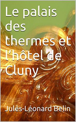 Le palais des thermes et l'hôtel de Cluny par Jules-Léonard Belin