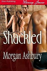 Shackled [Shackled and Shameless 1, a Reckless Abandon Novel] (Siren Publishing Menage Amour)