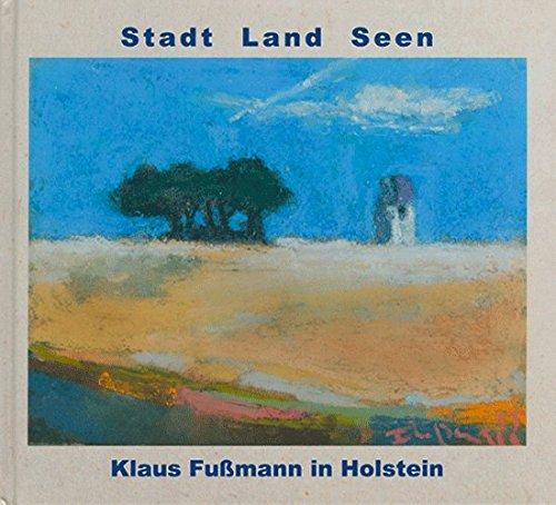 Stadt Land Seen - Klaus Fußmann in Holstein: Mit 64 Bildern von Klaus Fußmann
