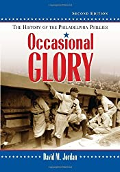 Occasional Glory: The History of the Philadelphia Phillies, 2d ed by David M. Jordan (2012-09-19)