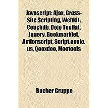 JavaScript: Ajax, Cross-Site Scripting, Webkit, Couchdb, Dojo Toolkit, Jquery, Bookmarklet, ActionScript, Script.Aculo.Us, Qooxdoo