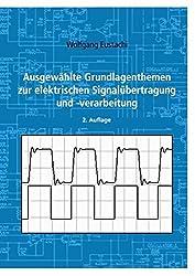 Ausgewählte Grundlagenthemen zur elektrischen Signalübertragung und -verarbeitung