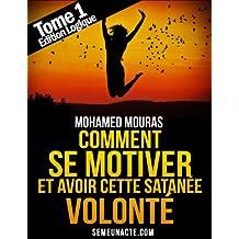 Comment Se Motiver et Avoir Cette Satanée Volonté Tome 1 Edition Logique
