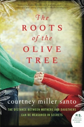 The Roots of the Olive Tree: A Novel by Courtney Miller Santo (2013-04-23)