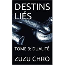 DESTINS LIÉS: TOME 3: DUALITÉ (French Edition)