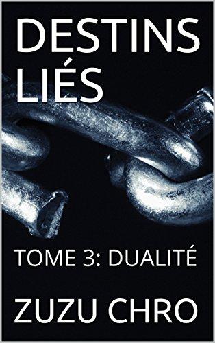 DESTINS LIÉS: TOME 3: DUALITÉ