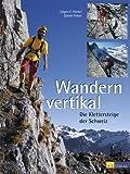 Wandern vertikal: Die Klettersteige der Schweiz - Daniel Anker, Eugen E Hüsler