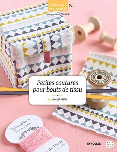 Petites coutures pour bouts de tissu: Par Angel Mélie (Quest-ce que tu fais de beau ?)
