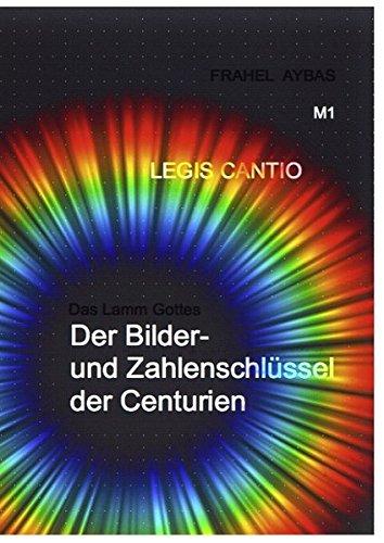 M1 LEGIS CANTIO: Das Lamm Gottes Der Bilder- und Zahlenschlüssel der Centurien