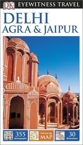 DK Eyewitness Travel Guide: Delhi, Agra & Jaipur by Anuradha Chaturvedi (2015-10-01)