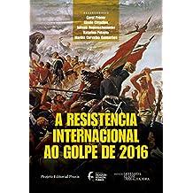 A resistência internacional ao Golpe de 2016 (Projeto Editorial Praxis)