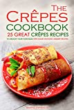 Image de The Crepes Cookbook - 25 Great Crepes Recipes: To Delight Your Taste Buds with Some Fantastic Dessert Recipes (English Edition)