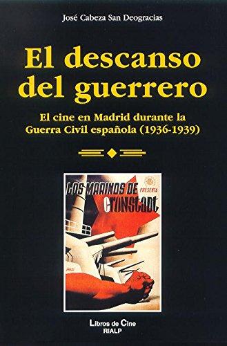 El descanso del guerrero : el cine en Madrid durante la guerra civil española (1936-1939) por José Cabeza San Deogracias