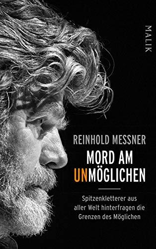 Buchseite und Rezensionen zu 'Mord am Unmöglichen: Spitzenkletterer aus aller Welt hinterfragen die Grenzen des Möglichen' von Reinhold Messner