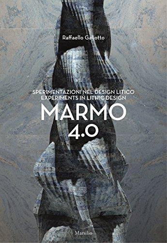 Raffaello Galiotto. Marmo 4.0. Sperimentazioni nel design litico-Experiments in lithic design. Ediz. a colori