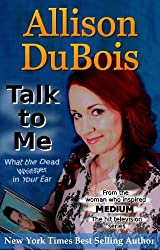 Talk to Me - What the Dead Whisper in Your Ear by Allison DuBois (2011-08-02)