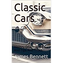 Classic Cars: History Of Antique Cars And Tips And Tricks