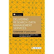Delivering Research Data Management Services: Fundamentals of Good Practice (The Facet Scholarly Communication Collection)