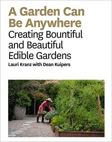 A garden can be anywhere : Creating bountiful & beautiful edible gardens par  Kranz Lauri