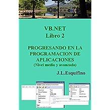 VB.NET. PROGRESANDO EN LA PROGRAMACION DE APLICACIONES. Libro 2.: Nivel medio e inicio avanzado