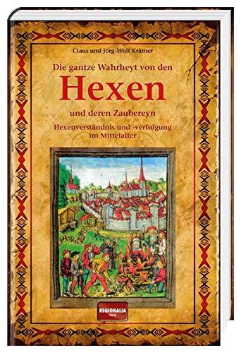 Die gantze Wahrheyt von den Hexen und deren Zaubereyn: Hexenverständnis und -verfolgung im Mittelalter