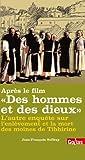 Telecharger Livres Apres le film Des hommes et des dieux Autre enquete sur l enlevement et la mort des moines de Tibhirine L (PDF,EPUB,MOBI) gratuits en Francaise