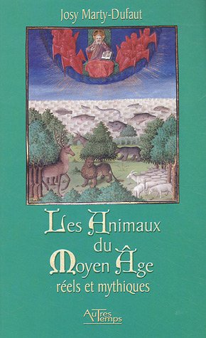 Les Animaux de Moyen Age : Réels et mythiques