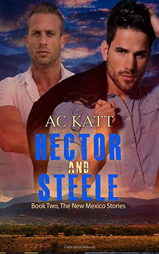 Hector and Steele (The New Mexico Stories) (Volume 2) by AC Katt (2016-06-21)