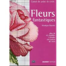 """FLEURS FANTASTIQUES - PLUS DE 45 MODELES A BRODER AUX POINT DE CROIX / COLLECTION """"CARNET DE POINT DE CROIX""""."""