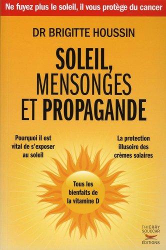 Soleil, mensonges et propagande - Tous les bienfaits de la vitamine D par Brigitte Houssin