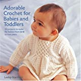 Adorable Crochet for Babies and Toddlers: Over 20 Projects to Make for Babies from Birth to Two Years Old