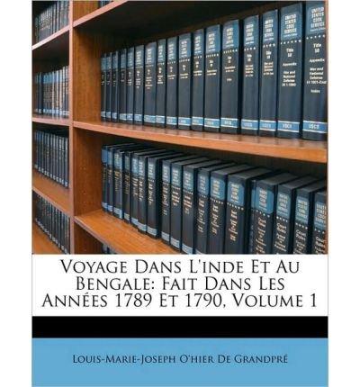 Voyage Dans L'Inde Et Au Bengale: Fait Dans Les Annes 1789 Et 1790, Volume 1 (Paperback)(French) - Common