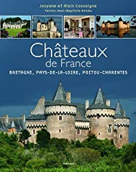Les Châteaux de France : Tome 2, Bretagne, Pays-de-la-Loire, Poitou-Charentes