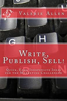 Write, Publish, Sell! Quick, Easy, Inexpensive Ideas for the Marketing Challenged (English Edition) von [Allen, Valerie]
