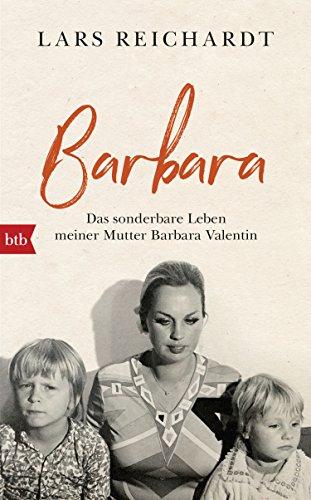 Barbara: Das sonderbare Leben meiner Mutter Barbara Valentin (Tote Erinnerungen Alle Meine)