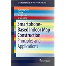 Smartphone-Based Indoor Map Construction: Principles and Applications (SpringerBriefs in Computer Science)