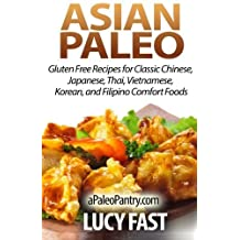 Asian Paleo: Gluten Free Recipes for Classic Chinese, Japanese, Thai, Vietnamese, Korean, and Filipino Comfort Foods (Paleo Diet Solution Series) by Lucy Fast (2014-08-22)
