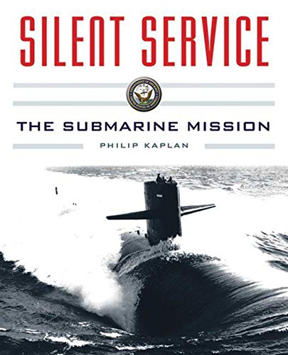 Silent Service: Submarine Warfare from World War II to the Present—An Illustrated and Oral History -
