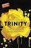 Trinity - Verzehrende Leidenschaft (Die Trinity-Serie, Band 1) - Audrey Carlan
