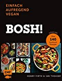 Bosh: einfach – aufregend – vegan: Gönn dir! Über 140 Soulfood-Rezepte