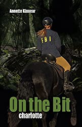 On the Bit. Charlotte: Romantic Adventure Thriller for Horse and Nature Lovers (Equestrian Thriller Trilogy Book 2) (English Edition)