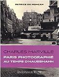 Charles Marville - Paris photographié au temps d'Haussmann