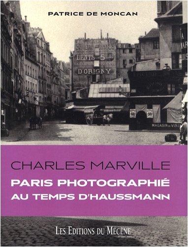 Charles Marville : Paris photographié au temps d'Haussmann par Patrice de Moncan