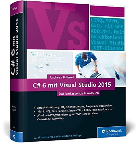 C# 6 mit Visual Studio 2015: Das umfassende Handbuch: Spracheinführung, Objektorientierung, Programmiertechniken - 7-tage-programmierer