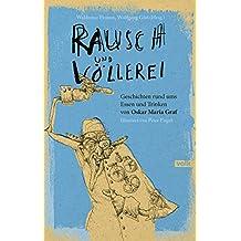 Rausch und Völlerei: Geschichten rund ums Essen und Trinken von Oskar Maria Graf