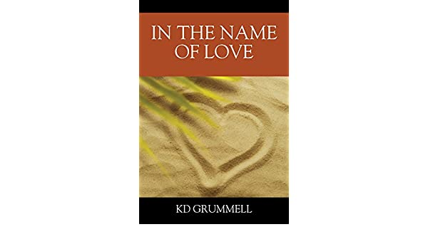 e71009deaa56 In The Name of Love eBook  K.D. Grummell  Amazon.in  Kindle Store
