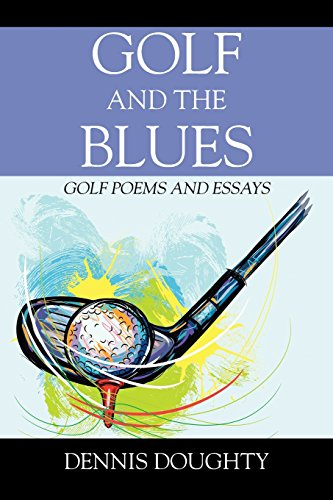 Golf and the Blues: Golf Poems and Essays por Dennis Doughty