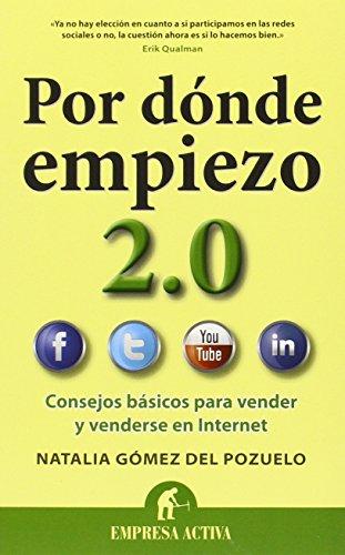 Descargar Libro Por dónde empiezo 2.0: Consejos básicos para tener una adecuada presencia en la red (Gestión del conocimiento) de Natalia Gómez del Pozuelo